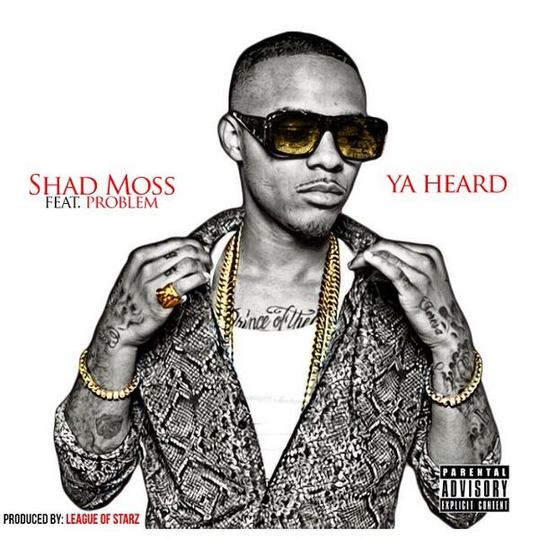 "[New Music] Shad Moss Ft. Problem – ""Ya Heard"""